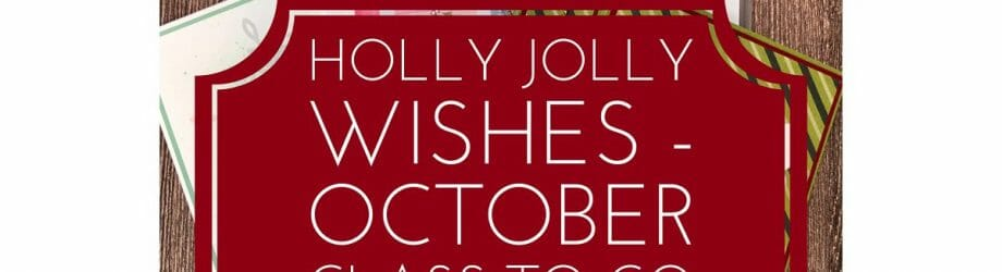 Holly Jolly Wishes – October Class To Go